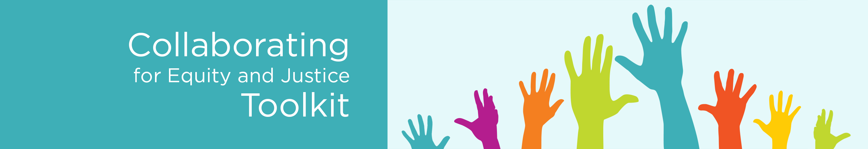 Collaborating for Equity and Justice Toolkit banner image with multicolored hands reaching upward.